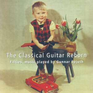 The Classical Guitar Reborn: Fifties' Music Played by Gunnar Spjuth