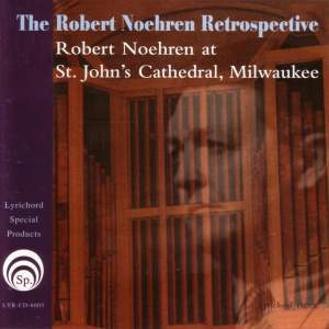The Robert Noehren Retrospective: Robert Noehren at St.John's Cathedral, Milwaukee