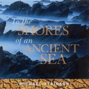 Atkinson, Michael: To the Shores of an Ancient Sea Product Image