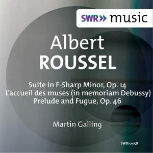 Roussel: Suite in F-Sharp Minor, Op. 14, L'accueil des muses & Prelude and Fugue