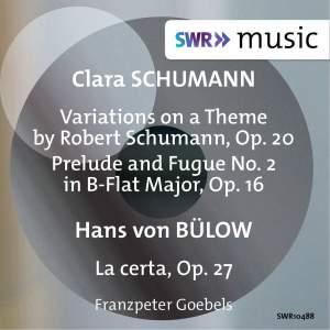 C. Schumann: Variationen über ein Thema von Robert Schumann & Prelude and Fugue No. 2 - Bülow: La certa