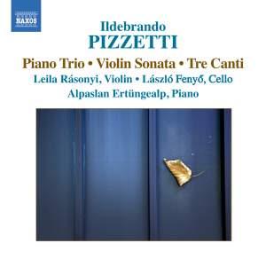 Pizzetti: Piano Trio, Violin Sonata & Tre Canti