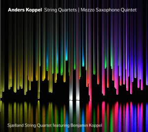 Anders Koppel: String Quartets and Mezzo-Saxophone Quintet