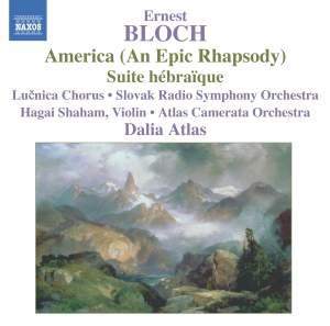 Bloch: America (An Epic Rhapsody) & Suite Hébraïque