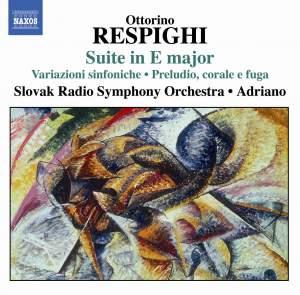 Respighi: Suite in E major, Variazioni sinfoniche & Preludio, corale e fuga