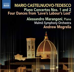 CASTELNUOVO-TEDESCO, M.: Piano Concertos Nos. 1 and 2 / 4 Dances for Love's Labour's Lost (Marangoni, Malmo Symphony, Mogrelia)