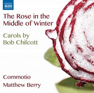 Bob Chilcott: The Rose in the Middle of Winter
