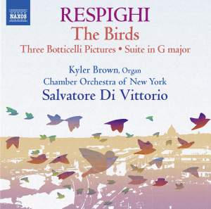 RESPIGHI, O.: Suite in G Major, P. 58 / Trittico botticelliano / The Birds / Serenata (Brown, Chamber Orchestra of New York, Di Vittorio)