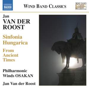 Jan Van der Roost: Sinfonia Hungarica & From Ancient Times