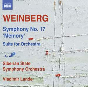 Weinberg: Symphony No. 17, Op. 137 'Memory' & Suite for Orchestra