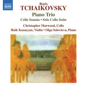Boris Tchaikovsky: Piano Trio, Cello Sonata & Solo Cello Suite