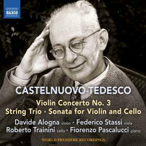 Castelnuovo-Tedesco: Violin Concerto No. 3, String Trio, Sonata for Violin & Cello