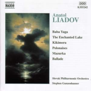 Anatol Liadov: Baba Yaga, The Enchanted Lake, Kikimora, Polonaises, Mazurka & Ballade