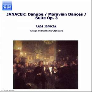 Janacek: The Danube, Moravian Dances & Suite No. 3