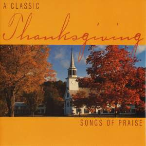 THANKSGIVING - A Classic Thanksgiving: Songs of Praise
