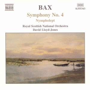 Bax: Symphony No. 4, Nympholept & Overture to a Picaresque Comedy