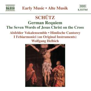 Schütz: German Requiem, The Seven Words of Jesus Christ on the Cross