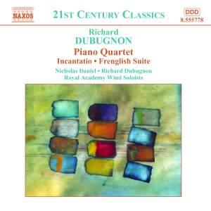 Richard Dubugnon: Piano Quartet, Incantatio, Frenglish Suite & other works