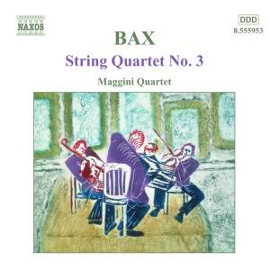 Bax: String Quartet No. 3 in F major, etc.