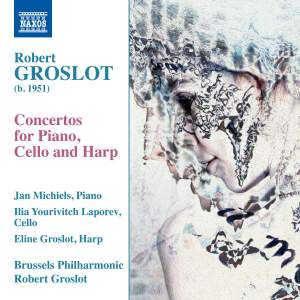 Groslot: Concertos for Piano, Cello and Harp