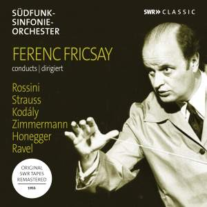 Ferenc Fricsay conducts Rossini, Strauss, Kódaly, Ravel, Honegger, Zimmermann