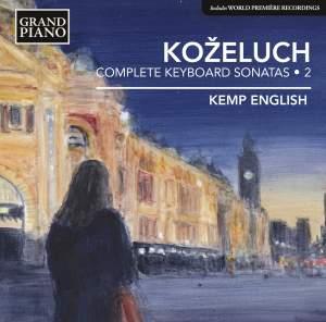 Leopold Koželuch: Complete Keyboard Sonatas 2
