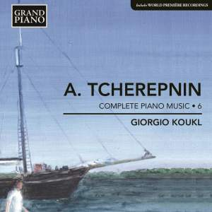 Tcherepnin: Complete Piano Music Volume 6
