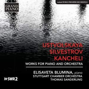 Ustvolskaya, Silvestrov, Kancheli: Works for Piano & Orchestra