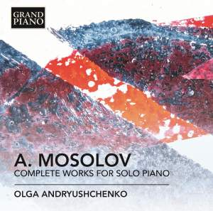 Mosolov: Complete Works for Solo Piano