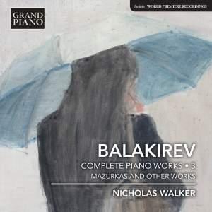 Balakirev: Complete Piano Works, Vol. 3 – Mazurkas & Other Works