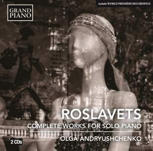 Nikolay Andreyevich Roslavets: Complete Works For Solo Piano