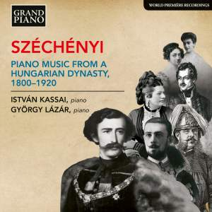 Széchényi: Piano Music from a Hungarian Dynasty, 1800-1920
