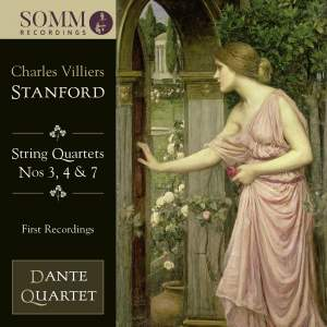 Stanford: String Quartets 3, 4 & 7