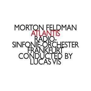 Morton Feldman: Atlantis
