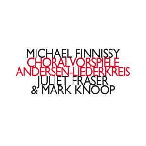 Michael Finnissy: Choralvorspiele&#x3B; Andersen-Liederkreis