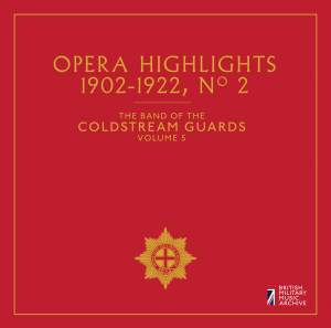 The Band of the Coldstream Guards, Vol. 5: Opera Highlights No. 2 (1902-1922)