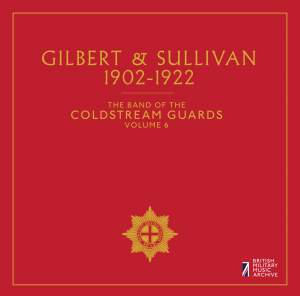 The Band of the Coldstream Guards, Vol. 6: Gilbert & Sullivan (1902-1922)