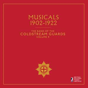 The Band of the Coldstream Guards, Vol. 9: Musicals 1902-1922