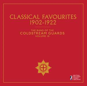 The Band of the Coldstream Guards, Vol. 10: Classical Favourites (1902-1922)