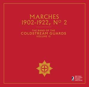 The Band of the Coldstream Guards, Vol. 12: Marches No. 2 (1902-1922)