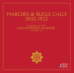 The Band of the Coldstream Guards, Vol. 15: Marches & Bugle Calls (1902-1922)
