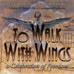 United States Air Force Band of the Rockies: To Walk With Wings