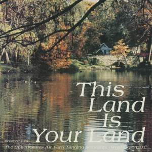 The United States Air Force Singing Sergeants: This Land Is Your Land Product Image