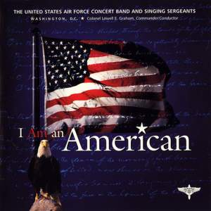 United States Air Force Singing Sergeants and Concert Band: I Am An American
