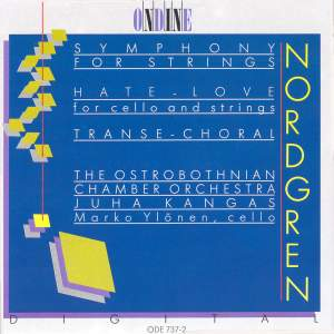 NORDGREN, P.H.: Symphony for Strings / Hate-Love / Transe-Choral (Ylonen, Ostrobothnian Chamber Orchestra, Kangas) Product Image