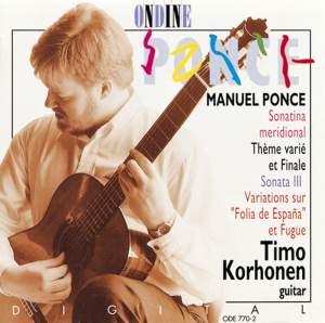 PONCE, M: Sonatina meridional / Tema variado y final / Guitar Sonata No. 3 / Diferencias sobre la folia de Espana y fuga (Korhonen)