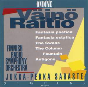 RAITIO, V.: Fantasia poetica / Fantasia estatica / The Swans / The Column Fountain / Antigone (Finnish Radio Symphony, Saraste)