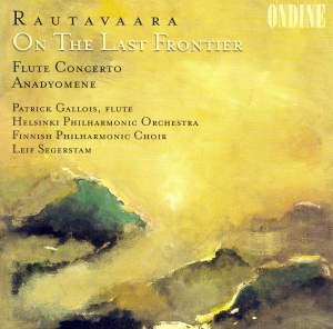 Rautavaara: Anadyomene, Flute Concerto & On the Last Frontier