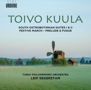 Toivo Kuula: South Ostrobothnian Suites Nos 1 & 2, Festive March & Prelude & Fugue