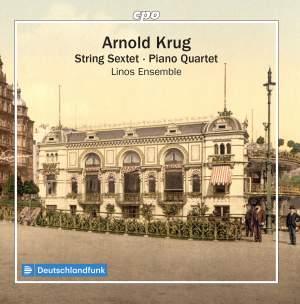 Arnold Krug: String Sextet & Piano Quartet